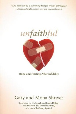 Unfaithful: Hope and Healing After Infidelity  -     By: Gary Shriver, Mona Shriver