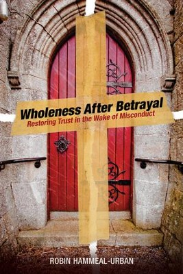 Wholeness After Betrayal: Restoring Trust in the Wake of Misconduct - eBook  -     By: Robin Hammeal-Urban