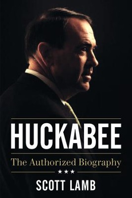 Huckabee: The Authorized Biography - eBook  -     By: Scott Lamb