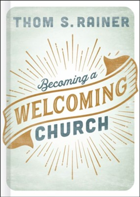 Becoming a Welcoming Church  -     By: Thom S. Rainer