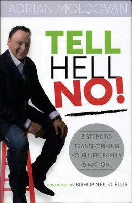 Tell Hell No!: 3 Steps to Transforming Your Life,  Family & Nation  -     By: Adrian Moldovan