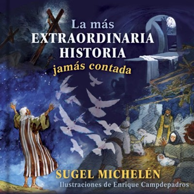 La Más Extraordinaria Historia Jamás Contada  (The Most Extraordinary Story Ever Told)  -     By: Sugel Michel&#233n