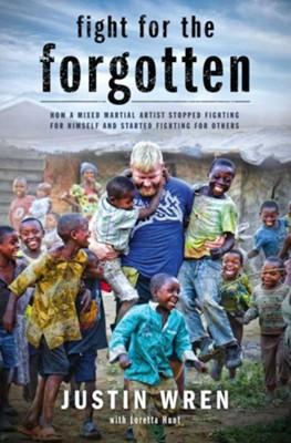 Fight for the Forgotten   -     By: Justin Wren, Loretta Hunt