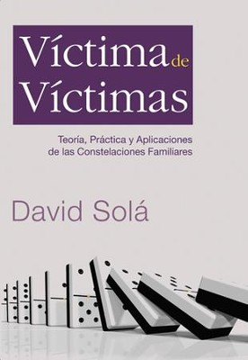 Victima de victimas: Theory, Practice, and Application of Family Constellations - eBook  -     By: David Sola
