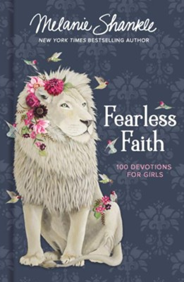 Fearless Faith: 100 Devotions for Girls  -     By: Melanie Shankle