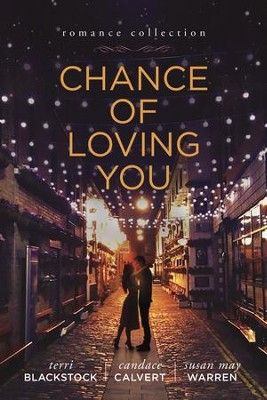 Chance of Loving You - eBook  -     By: Terri Blackstock, Susan May Warren, Candace Calvert