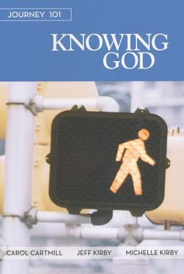 Journey 101: Knowing God, Participant Book    -     By: Carol Cartmill, Jeff Kirby, Michelle Kirby
