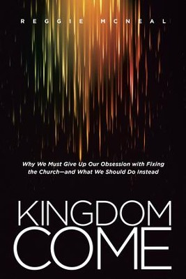 Kingdom Come: Why We Must Give Up Our Obsession with Fixing the Church-and What We Should Do Instead - eBook  -     By: Reggie McNeal