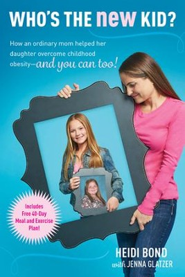 Who's the New Kid?: How an Ordinary Mom Helped Her Daughter Overcome Childhood Obesity - and You Can Too! - eBook  -     By: Heidi Bond, Jenna Glatzer