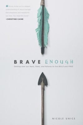 Brave Enough: Getting Over Our Fears, Flaws, and Failures to Live Bold and Free - eBook  -     By: Nicole Unice