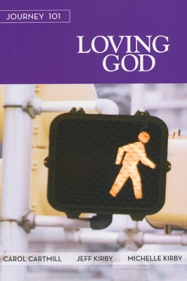 Journey 101: Loving God, Participant Book    -     By: Carol Cartmill, Jeff Kirby, Michelle Kirby