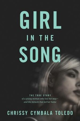 Girl in the Song: The True Story of a Young Woman Who Lost Her Way-and the Miracle That Led Her Home - eBook  -     By: Chrissy Cymbala Toledo, Jim Cymbala