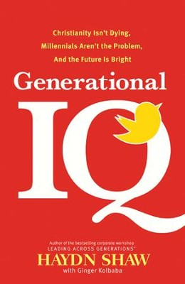 Generational IQ: Discover Why Christianity Isn't Dying, Millennials Aren't the Problem, and the Future is Bright - eBook  -     By: Haydn Shaw, Ginger Kolbaba