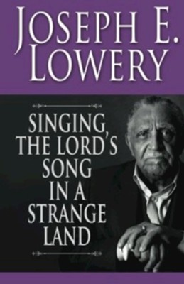 Singing the Lord's Song in a Strange Land  -     By: Joseph E. Lowery, Henri Giles