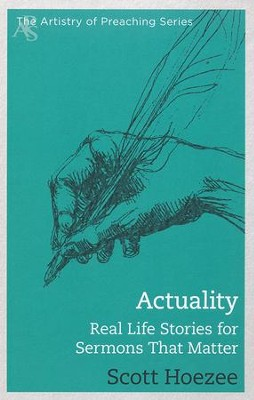 Actuality: Real Life Stories for Sermons That Matter   -     By: Scott Hoezee