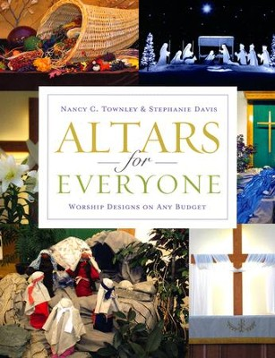 Altars for Everyone: Worship Designs on Any Budget  -     By: Nancy C. Townley, Stephanie Davis