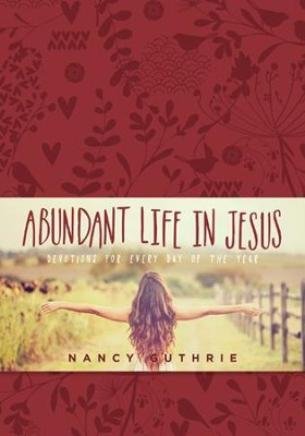 Abundant Life in Jesus: Devotions for Every Day of the Year - eBook  -     By: Nancy Guthrie