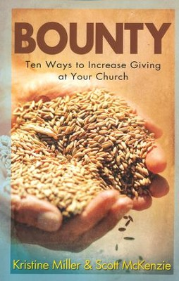 Bounty: Ten Ways to Increase Giving at Your Church   -     By: Scott McKenzie, Kristine Miller