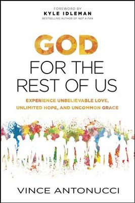 God for the Rest of Us: Experience Unbelievable Love, Unlimited Hope, and Uncommon Grace - eBook  -     By: Vince Antonucci