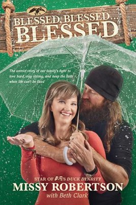 Blessed, Blessed . . . Blessed: The Untold Story of Our Family's Fight to Love Hard, Stay Strong, and Keep the Faith When Life Can't Be Fixed - eBook  -     By: Missy Robertson, Beth Clark