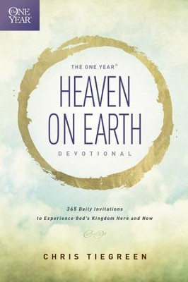 The One Year Heaven on Earth Devotional: 365 Daily Invitations to Experience God's Kingdom Here and Now - eBook  -     By: Chris Tiegreen