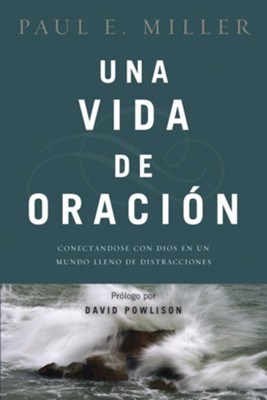 Una vida de oracion: Connecting with God in a Distracting World - eBook  -     By: Paul E. Miller, David Powlison