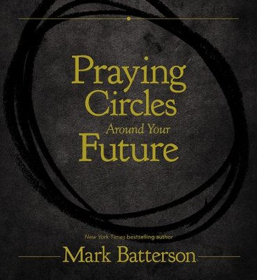 Praying circles around your future mark batterson 9780310766155 praying circles around your future by mark batterson fandeluxe Gallery