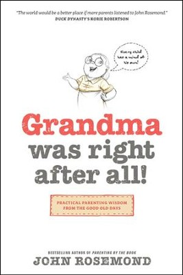 Grandma Was Right after All!: Practical Parenting Wisdom from the Good Old Days - eBook  -     By: John Rosemond