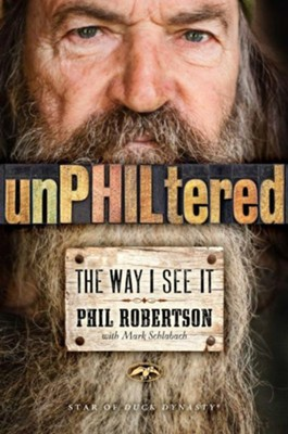 unPHILtered: The Way I See It   -     By: Phil Robertson, Mark Schlabach
