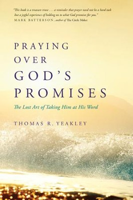 Praying Over God's Promises: The Lost Art of Taking Him at His Word - eBook  -     By: Tom Yeakley
