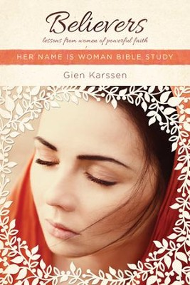 Believers: Lessons from Women of Powerful Faith - eBook  -     By: Gien Karssen