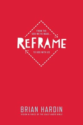 Reframe: From the God We've Made to God with Us - eBook  -     By: Brian Hardin