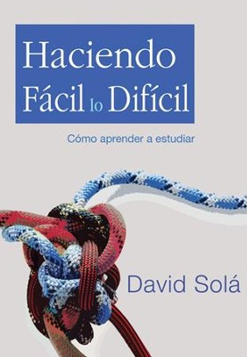 Haciendo facil lo dificil: Learn How to Study - eBook  -     By: David Sola
