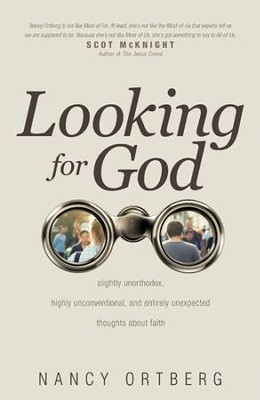 Looking for God: Slightly Unorthodox, Highly Unconventional, and Entirely Unexpected Thoughts about Faith - eBook  -     By: Nancy Ortberg