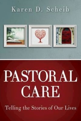 Pastoral Care: Telling the Stories of Our Lives  -     By: Karen D. Scheib