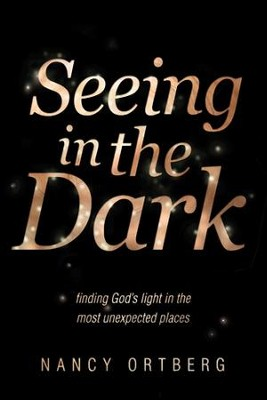 Seeing in the Dark: Finding God's Light in the Most Unexpected Places - eBook  -     By: Nancy Ortberg
