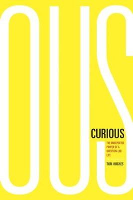 Curious: The Unexpected Power of a Question-Led Life - eBook  -     By: Tom Hughes