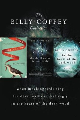 A Billy Coffey Collection: When Mockingbirds Sing, The Devil Walks in Mattingly, In the Heart of the Dark Woods - eBook  -     By: Billy Coffey