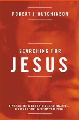 Searching for Jesus: New Discoveries in the Quest for Jesus of Nazareth--and How They Confirm the Gospel Accounts - eBook  -     By: Robert J. Hutchinson