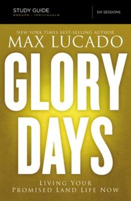 Glory Days Study Guide: Living Your Promised Land Life Now - eBook  -     By: Max Lucado