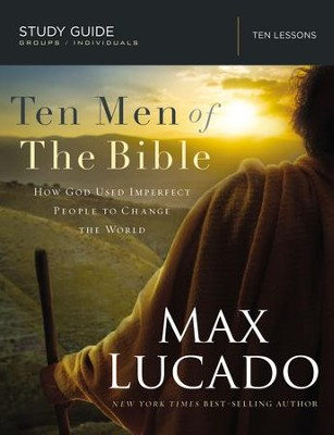 Ten Men of the Bible: How God Used Imperfect People to Change the World - eBook  -     By: Max Lucado