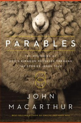 The Parables: The Mysteries of God's Kingdom Revealed Through the Stories Jesus Told - eBook  -     By: John F. MacArthur