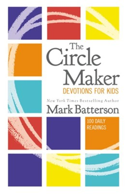 The Circle Maker Devotions for Kids  -     By: Mark Batterson