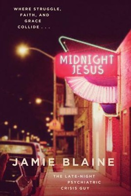 Midnight Jesus: Where Struggle, Faith, and Grace Collide . . . - eBook  -     By: Jamie Blaine