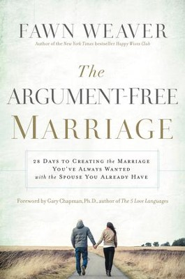 The Argument-Free Marriage: 28 Days to Creating the Marriage You've Always Wanted with the Spouse You Already Have - eBook  -     By: Fawn Weaver