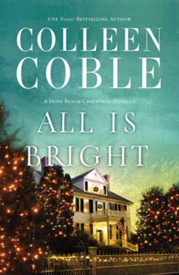 All Is Bright: A Hope Beach Christmas Novella - eBook  -     By: Colleen Coble