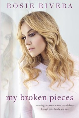 My Broken Pieces: Mending My Soul Through Faith, Family, and the Love of My Sister, Jenni Rivera / Digital original - eBook  -     By: Rosie Rivera