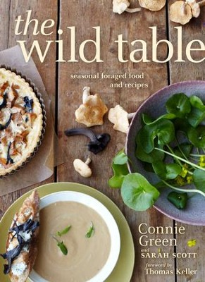 The Wild Table: Seasonal Foraged Food and Recipes - eBook  -     By: Connie Green, Sarah Scott