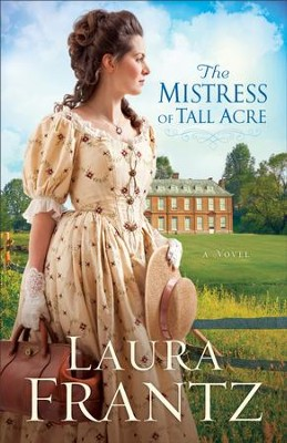 The Mistress of Tall Acre: A Novel - eBook  -     By: Laura Frantz