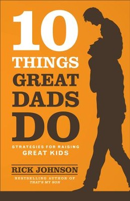 10 Things Great Dads Do: Strategies for Raising Great Kids - eBook  -     By: Rick Johnson